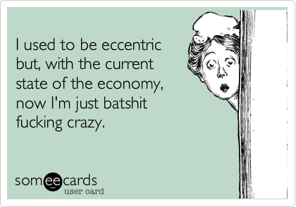 I used to be eccentric