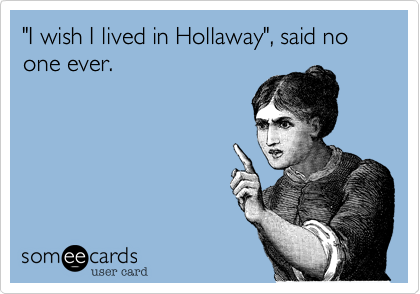 """I wish I lived in Hollaway"", said no one ever."