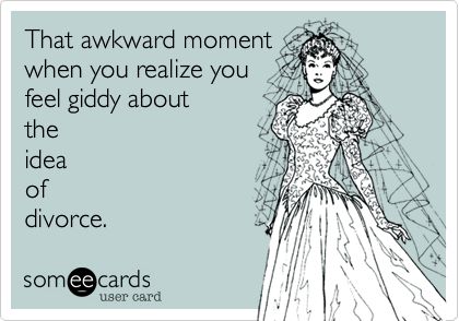 That awkward momentwhen you realize youfeel giddy abouttheideaofdivorce.