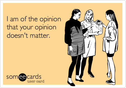 I am of the opinion
