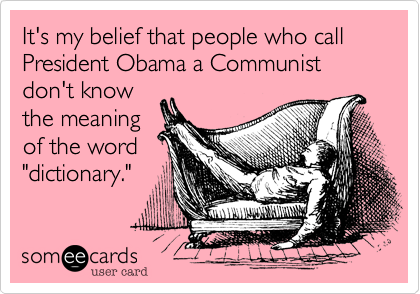 It's my belief that people who call President Obama a Communist don't know