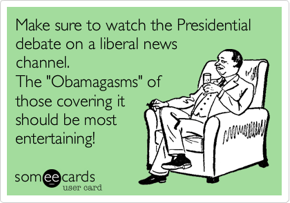 Make sure to watch the Presidential debate on a liberal news