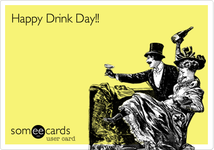 Happy Drink Day!!
