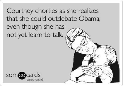 Courtney chortles as she realizes that she could outdebate Obama,