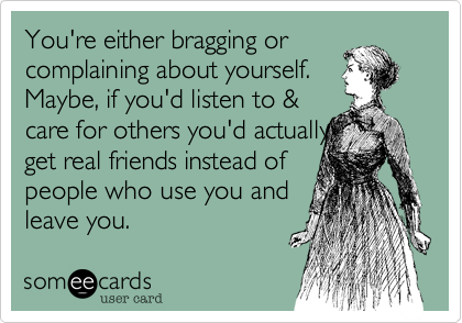 You're either bragging or