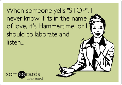 "When someone yells ""STOP"", I