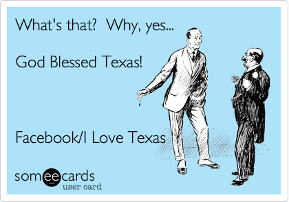 What's that?  Why, yes...God Blessed Texas!Facebook/I Love Texas