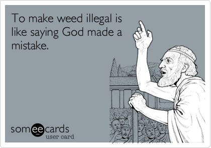 To make weed illegal is
