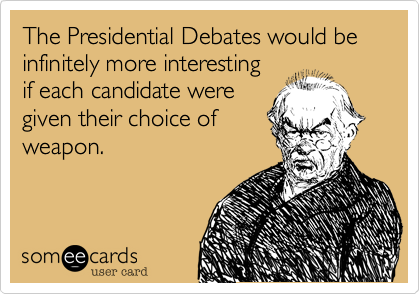 The Presidential Debates would be infinitely more interesting