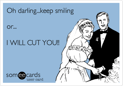 Oh darling...keep smiling
