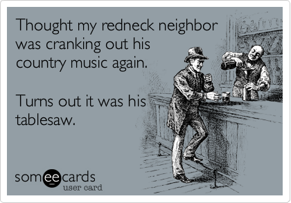 Thought my redneck neighbor