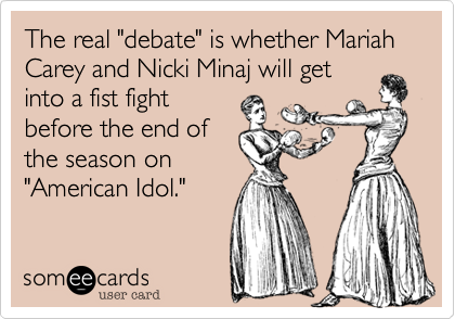 """The real """"debate"""" is whether Mariah Carey and Nicki Minaj will getinto a fist fightbefore the end ofthe season on""""American Idol."""""""