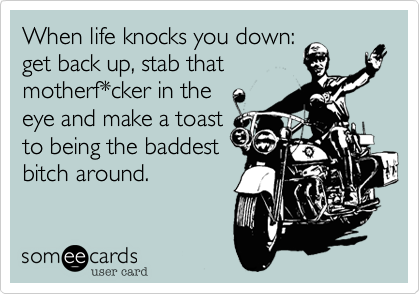 When life knocks you down: