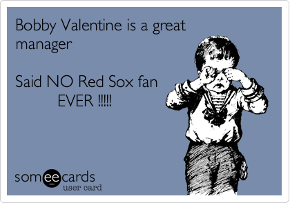 Bobby Valentine is a great 
