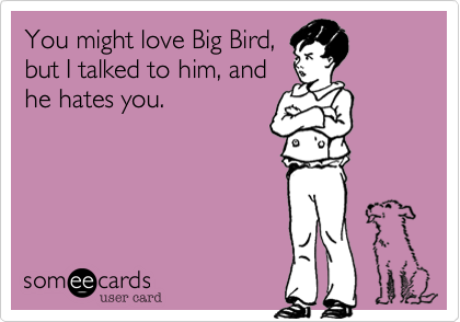 You might love Big Bird,