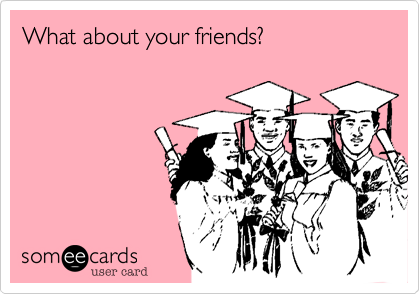 What about your friends?
