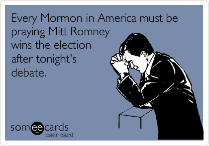 Every Mormon in America must be praying Mitt Romneywins the electionafter tonight'sdebate.