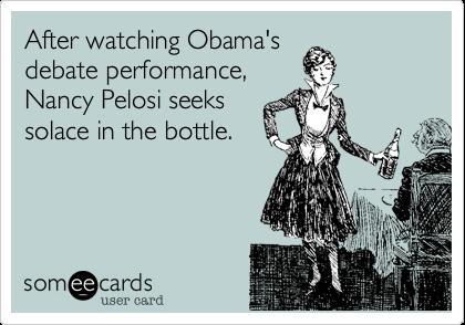 After watching Obama'sdebate performance,Nancy Pelosi seekssolace in the bottle.