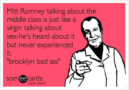 Mitt Romney talking about the middle class is just like a