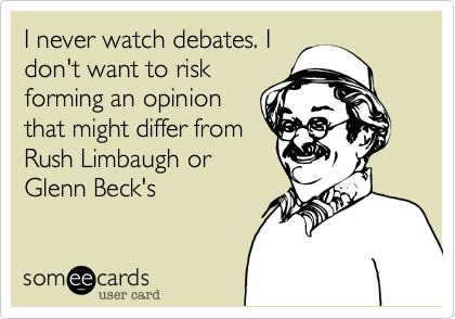 I never watch debates. I
