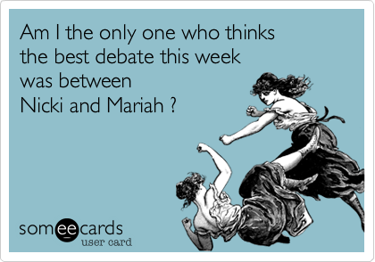 Am I the only one who thinksthe best debate this weekwas betweenNicki and Mariah ?