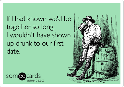 If I had known we'd be 