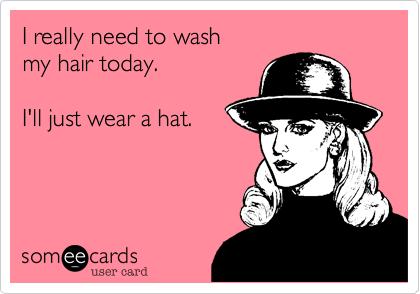 I really need to wash