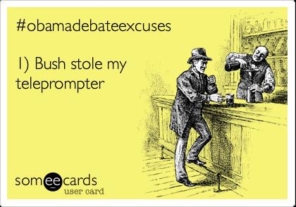 #obamadebateexcuses1) Bush stole myteleprompter