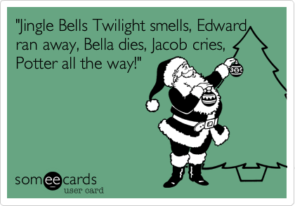 """Jingle Bells Twilight smells, Edward ran away, Bella dies, Jacob cries,