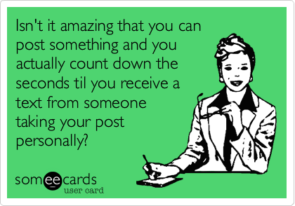 Isn't it amazing that you canpost something and youactually count down theseconds til you receive atext from someonetaking your postpersonally?