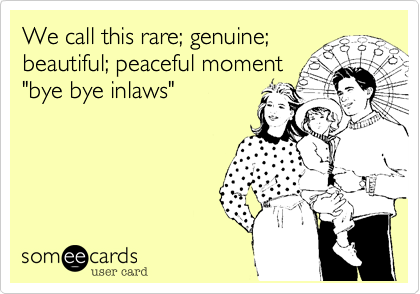 """We call this rare; genuine;beautiful; peaceful moment""""bye bye inlaws"""""""