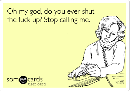 Oh my god, do you ever shut
