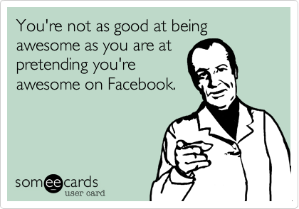 You're not as good at being awesome as you are at