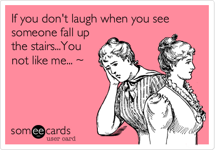 If you don't laugh when you see someone fall up