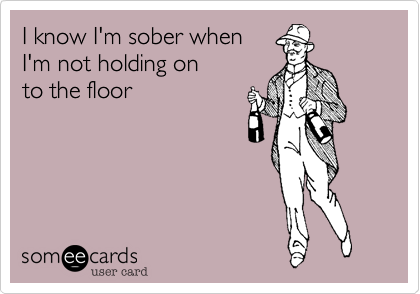 I know I'm sober when