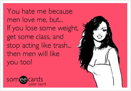 You hate me because