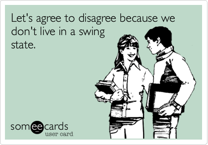 Let's agree to disagree because we don't live in a swing