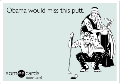 Obama would miss this putt.
