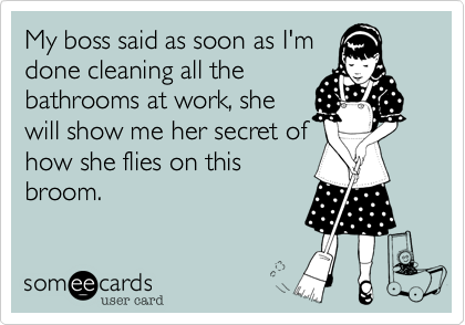 My boss said as soon as I'm