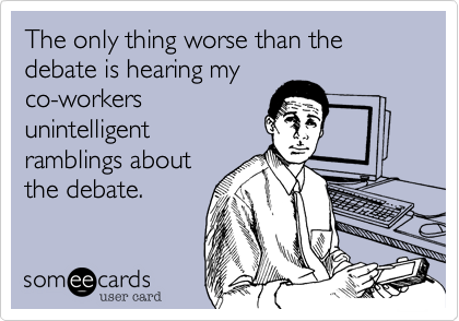 The only thing worse than the debate is hearing my