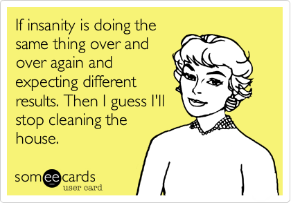 If insanity is doing the