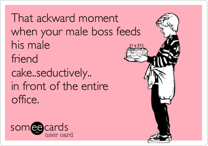 That ackward moment