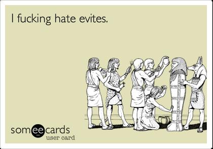 I fucking hate evites.