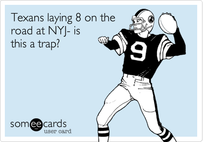 Texans laying 8 on theroad at NYJ- isthis a trap?