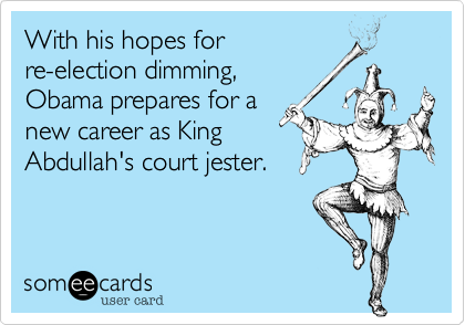 With his hopes forre-election dimming, Obama prepares for a new career as KingAbdullah's court jester.