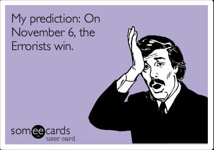 My prediction: OnNovember 6, theErrorists win.