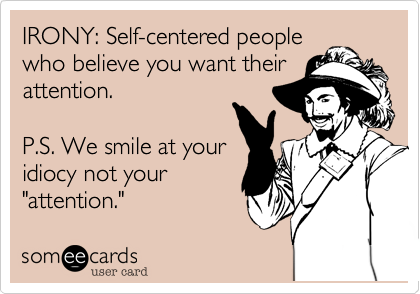 IRONY: Self-centered people