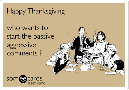 Happy Thanksgivingwho wants tostart the passiveaggressivecomments ?