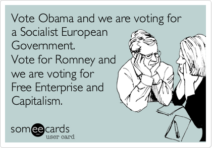 Vote Obama and we are voting for a Socialist European