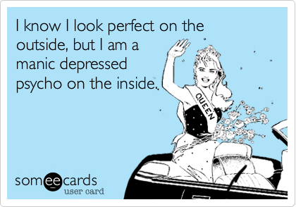 I know I look perfect on the outside, but I am a